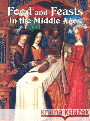 Food and Feasts in the Middle Ages Lynne Elliott 9780778713807