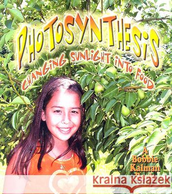 Photosynthesis: Changing Sunlight Into Food Bobbie Kalman 9780778723080