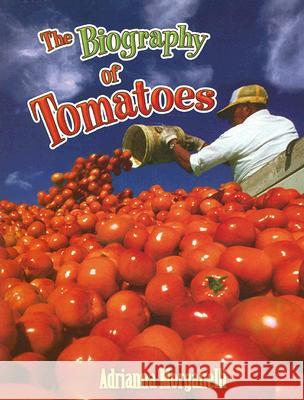 The Biography of Tomatoes Adrianna Morganelli 9780778725305