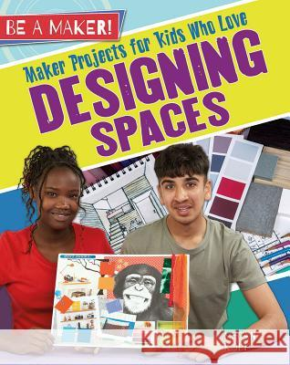 Maker Projects for Kids Who Love Designing Spaces Megan Kopp 9780778725800