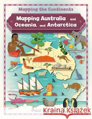 Mapping Australia and Oceania, and Antarctica Paul Rockett 9780778726203