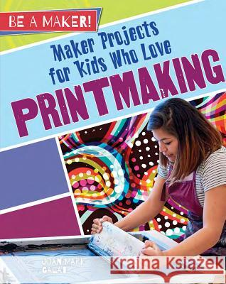 Maker Projects for Kids Who Love Printmaking Joan Marie Galat 9780778728894