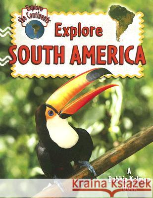 Explore South America Molly Aloian Bobbie Kalman 9780778730903