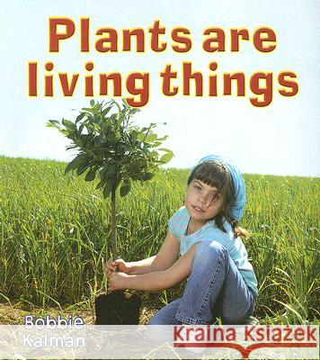 Plants Are Living Things Bobbie Kalman 9780778732570