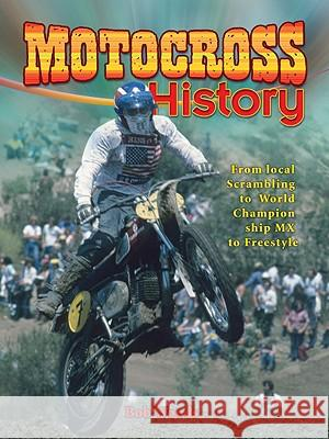 Motocross History: From Local Scrambling to World Championship MX to Freestyle Bob Woods 9780778740001