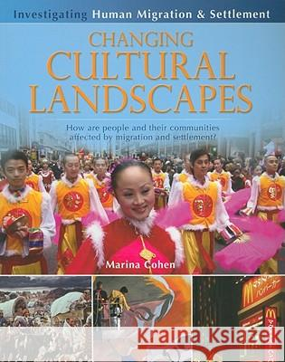 Changing Cultural Landscapes: How Are People and Their Communities Affected by Migration and Settlement? Marina Cohen 9780778751939
