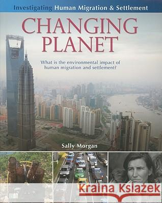 Changing Planet: What Is the Environmental Impact of Human Migration and Settlement? Sally Morgan 9780778751946