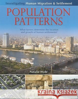Population Patterns: What Factors Determine the Location and Growth of Human Settlements? Natalie Hyde 9780778751977