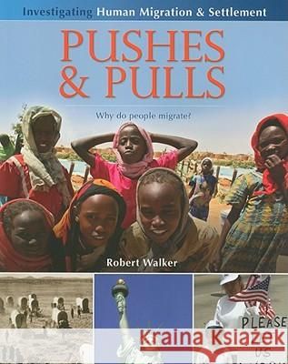 Pushes & Pulls: Why Do People Migrate? Robert Walker 9780778751984