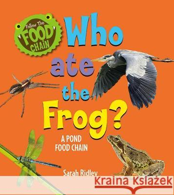 Who Ate the Frog? a Pond Food Chain Sarah Ridley 9780778771296