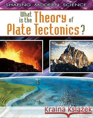 What Is the Theory of Plate Tectonics?  9780778772095