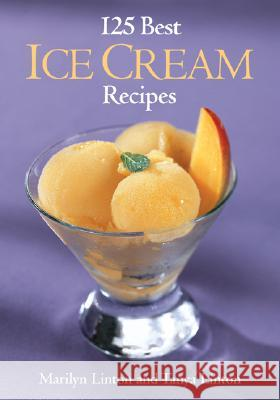 125 Best Ice Cream Recipes Marilyn Linton Tanya Linton Tanya Linton 9780778800620