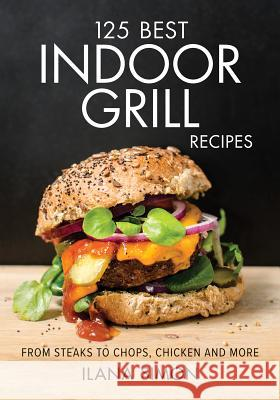 125 Best Indoor Grill Recipes Ilana Simon 9780778801023