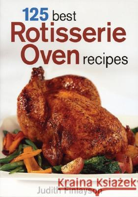 125 Best Rotisserie Oven Recipes Judith Finlayson 9780778801108