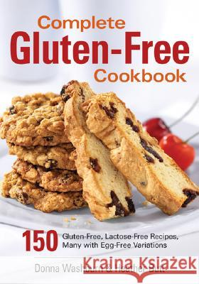 Complete Gluten-Free Cookbook: 150 Gluten-Free, Lactose-Free Recipes, Many with Egg-Free Variations Donna Washburn Heather Butt 9780778801580