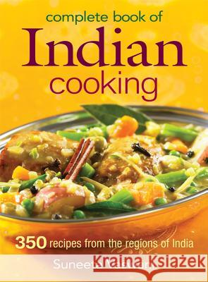 Complete Book of Indian Cooking: 350 Recipes from the Regions of India Suneeta Vaswani 9780778801702