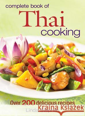Complete Book of Thai Cooking: Over 200 Delicious Recipes Linda Stephen 9780778801801