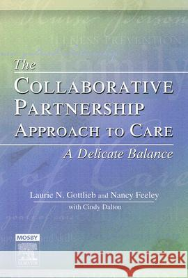 The Collaborative Partnership Approach to Care: A Delicate Balance Laurie N. Gottlieb Nancy Feeley Cindy Dalton 9780779699827