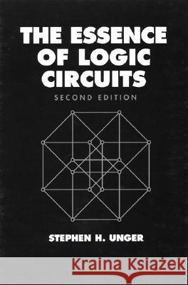 The Essence of Logic Circuits Stephen Unger IEEE 9780780311268