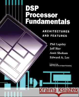DSP Processor Fundamentals: Architectures and Features Phil Lapsley IEEE                                     Amit Shoham 9780780334052
