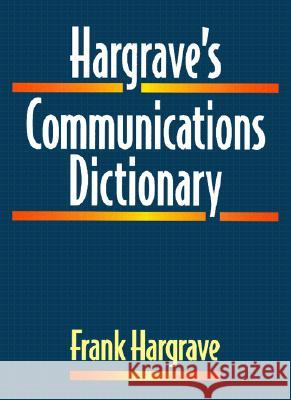 Hargrave's Communications Dictionary: Basic Terms, Equations, Charts, and Illustrations Frank Hargrave PC&&&& 9780780360204
