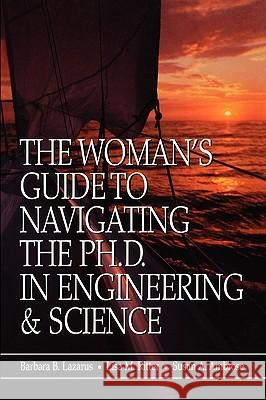 The Woman's Guide to Navigating the Ph.D. in Engineering & Science Barbara B. Lazarus Lisa M. Ritter Susan A. Ambrose 9780780360372