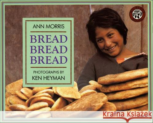 Bread, Bread, Bread Ann Morris Ken Heyman Ken Heyman 9780780723474 Perfection Learning