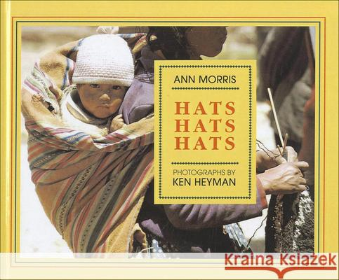Hats, Hats, Hats Ann Morris Ken Heyman Ken Heyman 9780780723658 Perfection Learning