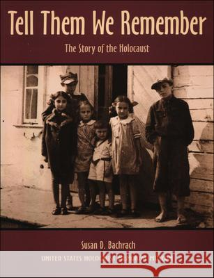 Tell Them We Remember: The Story of the Holocaust Susan D. Bachrach Susan D. Backrach 9780780750739