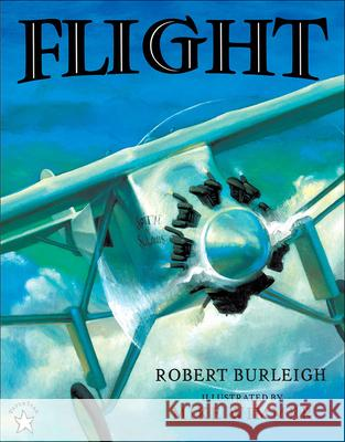 Flight: The Journey of Charles Lindbergh Robert Burleigh Mike Wimmer 9780780768819