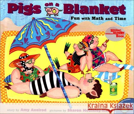 Pigs on a Blanket: Fun with Math and Time Amy Axelrod Sharon McGinley-Nally 9780780783379