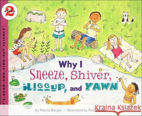 Why I Sneeze, Shiver, Hiccup, and Yawn Melvin Berger Paul Meisel 9780780799103 Perfection Learning