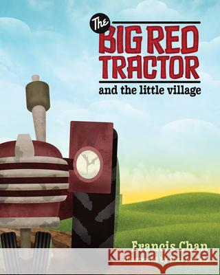 The Big Red Tractor and the Little Village Francis Chan 9780781404198