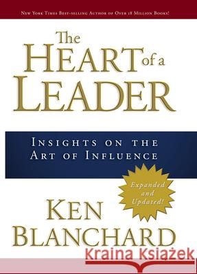 The Heart of a Leader: Insights on the Art of Influence Ken Blanchard 9780781445436