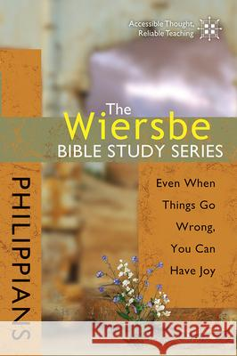 The Wiersbe Bible Study Series: Philippians: Even When Things Go Wrong, You Can Have Joy David C Cook Publishing Company 9780781445702