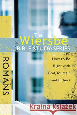 The Wiersbe Bible Study Series: Romans: How to Be Right with God, Yourself, and Others David C Cook Publishing Company 9780781445726