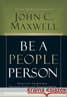 Be a People Person: Effective Leadership Through Effective Relationships John Maxwell 9780781448437