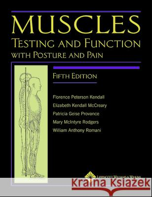 Muscles: Testing and Function, with Posture and Pain [With CDROM] Florence Peterson Kendall Elizabeth Kendall McCreary Patricia Geise Provance 9780781747806