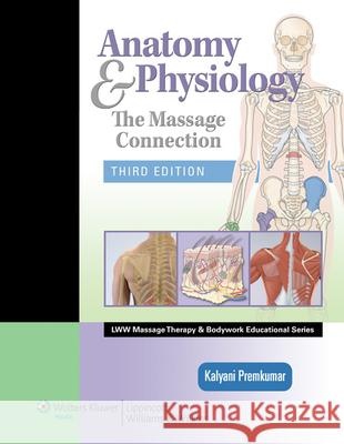 Anatomy & Physiology: The Massage Connection [With Access Code] Kalyani Premkumar 9780781759229