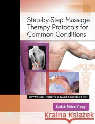 Step-By-Step Massage Therapy Protocols for Common Conditions [With Access Code] Charlotte Versagi 9780781787154