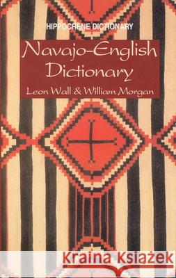 Navajo-English Dictionary Leon Wall William Morgan C. Leon Wall 9780781802475