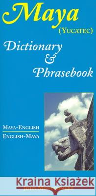 Maya-English/English-Maya Dictionary and Phrasebook John Montgomery 9780781808590