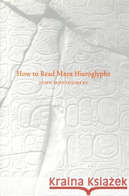 How to Read Maya Hieroglyphs John Montgomery 9780781810203