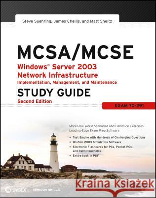 MCSA / MCSE: Windows Server 2003 Network Infrastructure Implementation, Management, and Maintenance Study Guide : Exam 70-291 Steve Suehring Matt Sheltz James Chellis 9780782144499