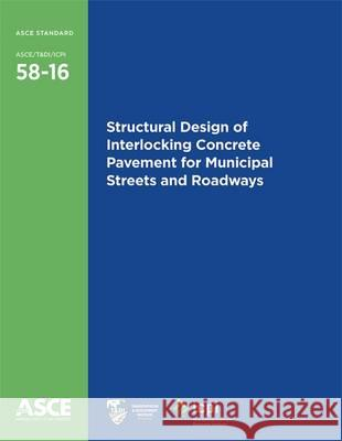 Structural Design of Interlocking Concrete Pavement for Municipal Streets and Roadways American Society of Civil Engineers   9780784414507