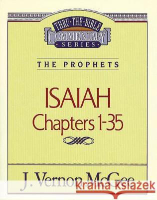 Thru the Bible Vol. 22: The Prophets (Isaiah 1-35) J. Vernon McGee 9780785204923
