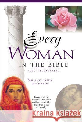 Every Woman in the Bible: Everything in the Bible Series Larry Richards Sue Richards Sue Poorman Richards 9780785214410