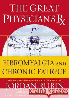 The Great Physician's RX for Chronic Fatigue and Fibromyalgia Jordan Rubin Joseph Brasco 9780785219132
