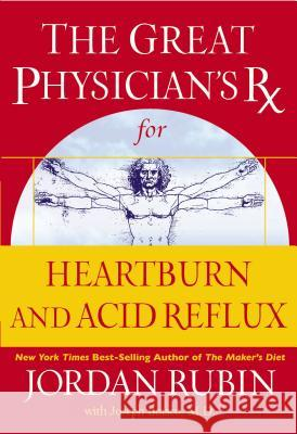 The Great Physician's RX for Heartburn and Acid Reflux Jordan Rubin Joseph Brasco 9780785219347