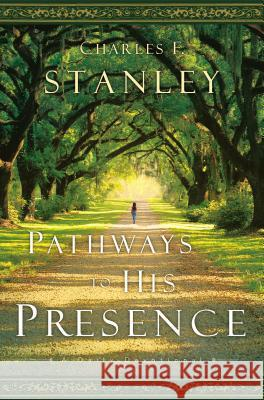 Pathways to His Presence: A Daily Devotional Charles F. Stanley 9780785221630 Nelson Books